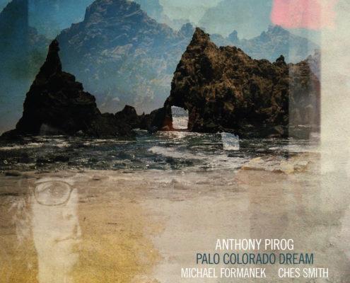 Anthony Pirog - Palo Colorado Dream