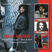 Billy Squier - Enough is Enough/Hear & Now/Creatures of Habit