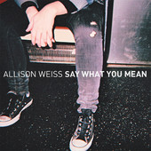 Allison Weiss - Say What You Mean