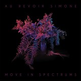 Au Revoir Simone - Move In Spectrums