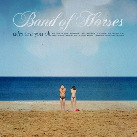 Band Of Horses - Why Are You OK?