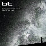 BT - If the Stars Are Eternal So Are You & I