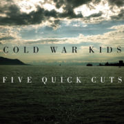 Cold War Kids - Five Quick Cuts