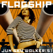 Jun Sky Walker(s) - FLAGSHIP