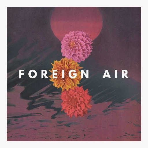 Foreign Air - For the Light