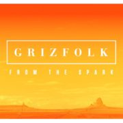 Grizfolk - From the Spark
