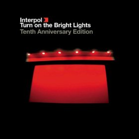 Interpol - Turn On The Bright Lights: The Tenth Anniversary Edition (Remastered)