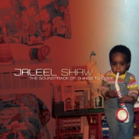 Jaleel Shaw - Soundtrack of Things to Come