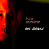 Matty Underwood - I Don't Need the Light