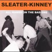 Sleater-Kinney - All Hands on the Bad One