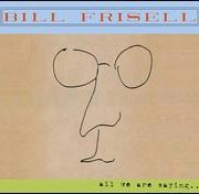 Bill Frisell - All We Are Saying...