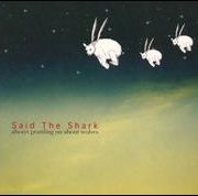 Said the Shark - Always Prattling On About Wolves