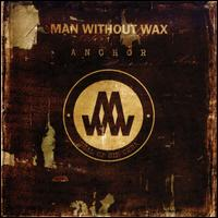Man Without Wax - Anchor