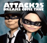 DREAMS COME TRUE - ATTACK25