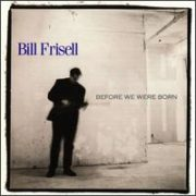 Bill Frisell - Before We Were Born