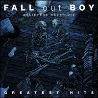 Fall Out Boy - Believers Never Die: The Greatest Hits