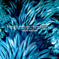 Yoshii Kazuya - Blue Apples - Born Again