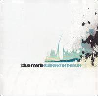 Blue Merle - Burning in the Sun