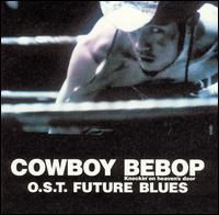 Original Soundtrack - Cowboy Bebop: Knockin' on Heaven's Door O.S.T. Future Blues