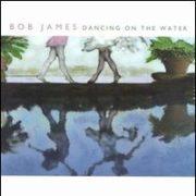 Bob James - Dancing on the Water