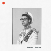 Bleachers - Gone Now
