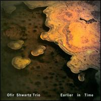 Ofir Shwartz Trio - Earlier in Time