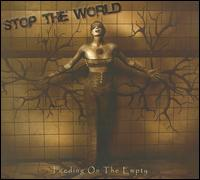 Stop the World - Feeding On the Empty
