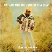 Nathan & The Zydeco Cha Chas - Follow Me Chicken
