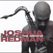 Joshua Redman - Freedom in the Groove