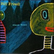 Bill Frisell - Ghost Town