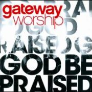 Gateway Worship - God Be Praised