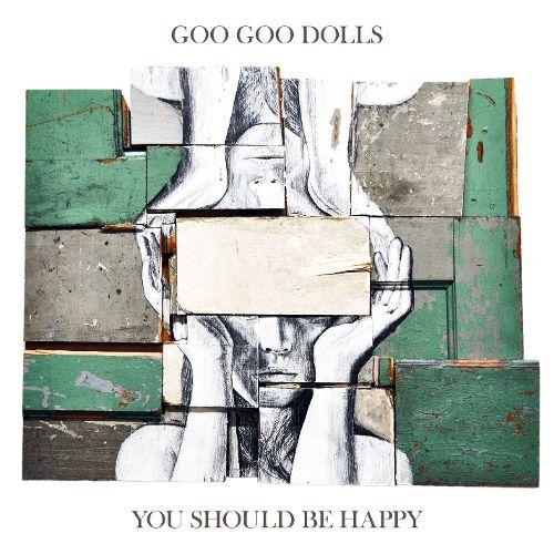 Goo Goo Dolls - You Should Be Happy