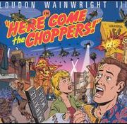 Loudon Wainwright III - Here Come the Choppers