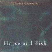 Vinicius Cantuaria - Horse & Fish