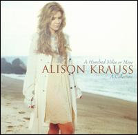 Alison Krauss - Hundred Miles or More: A Collection