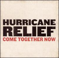 Various Artists - Hurricane Relief: Come Together Now