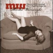 Martha Wainwright - I Know You're Married But I've Got Feelings Too [Bonus Track]