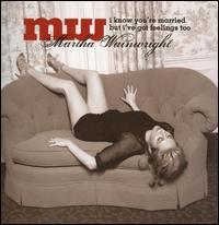 Martha Wainwright - I Know You're Married But I've Got Feelings Too [Bonus Track]