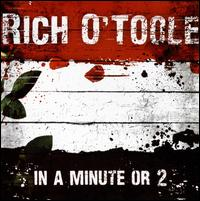 Rich O'Toole - In a Minute or Two