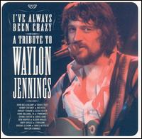 Various Artists - I've Always Been Crazy: A Tribute to Waylon Jennings