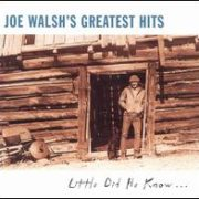 Joe Walsh - Joe Walsh's Greatest Hits: Little Did He Know...