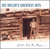 Joe Walsh - Joe Walsh's Greatest Hits: Little Did He Know...