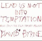 David Byrne - Lead Us Not into Temptation