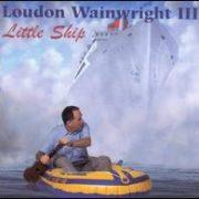 Loudon Wainwright III - Little Ship
