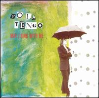 Yo La Tengo - May I Sing with Me