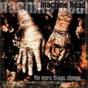 Machine Head - More Things Change