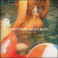 The Friday Night Boys - Off the Deep End
