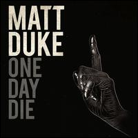 Matt Duke - One Day Die