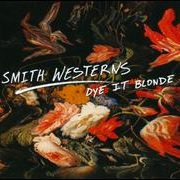 Smith Westerns - Dye It Blonde