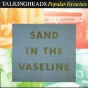 Talking Heads - Popular Favorites 1976-1992: Sand in the Vaseline